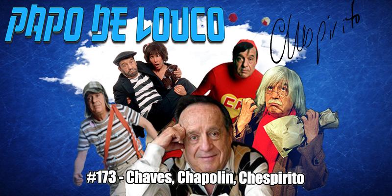 Papo de Louco #173 – Chaves, Chapolin, Chespirito