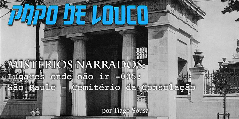 Mistérios Narrados: Lugares onde não ir #005 – São Paulo – Cemitério da Consolação