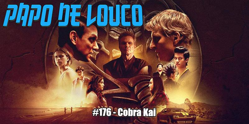 Papo de Louco #176 – Cobra Kai