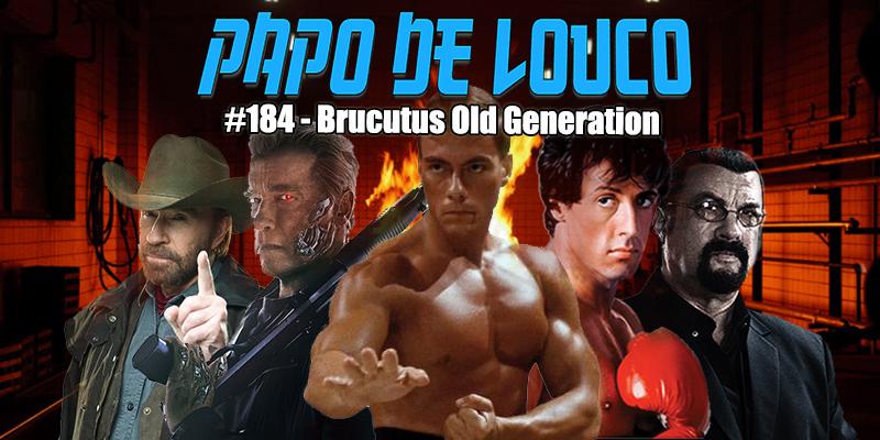 Papo de Louco #184 – Brucutus Old Generation
