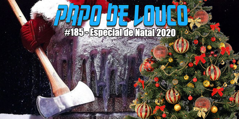 Papo de Louco #185 – Especial de Natal 2020