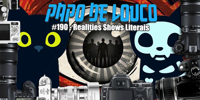Papo de Louco #190 – Realities Shows Literais