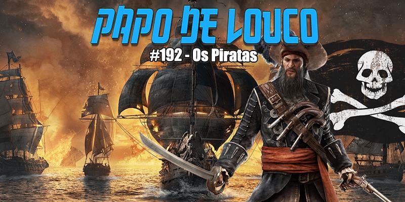 Papo de Louco #192 – Os Piratas