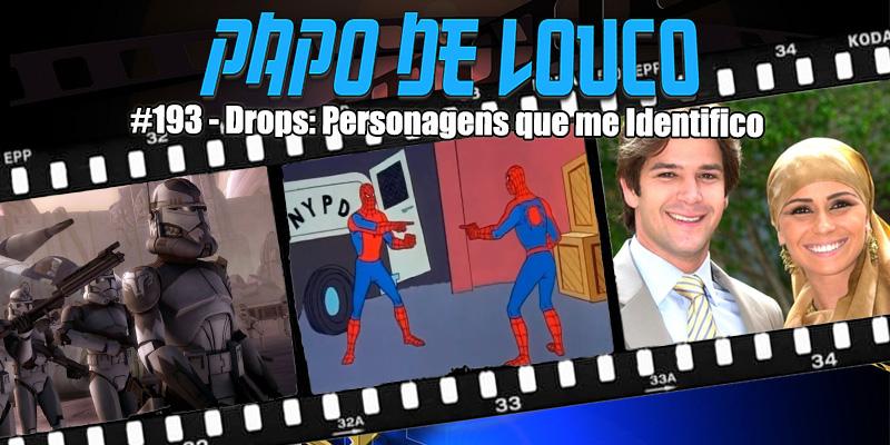 Papo de Louco #193 – Drops: Personagens que me Identifico