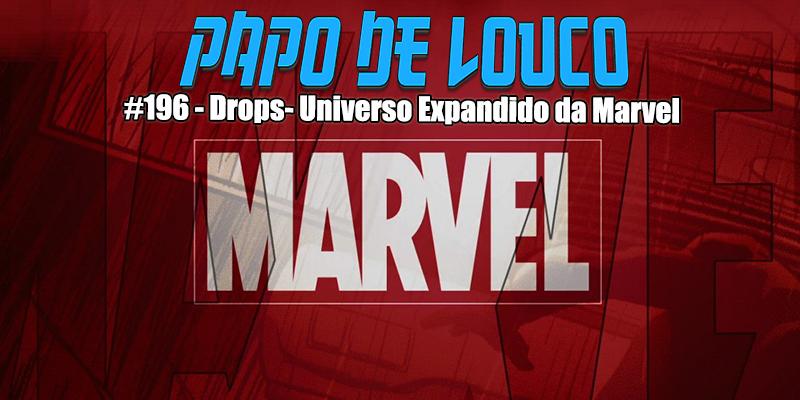 Papo de Louco #196 – Drops: Universo Expandido da Marvel