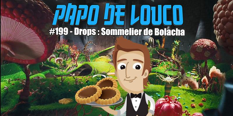 Papo de Louco #199 – Drops: Sommelier de Bolacha