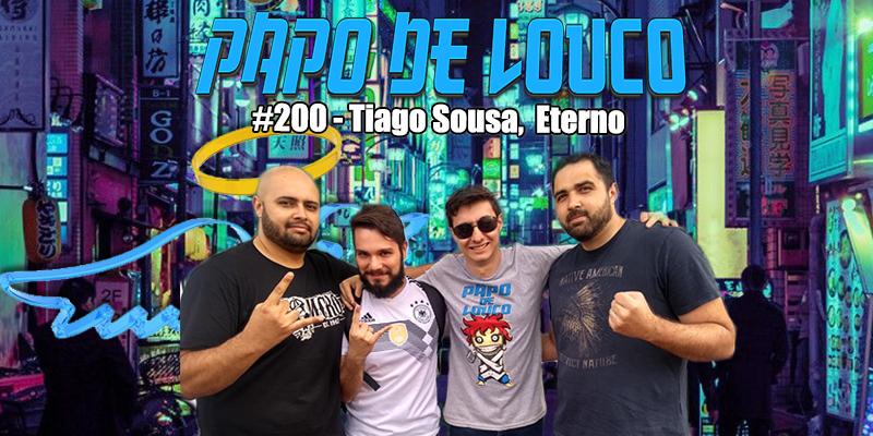 Papo de Louco #200 – Tiago Sousa, Eterno