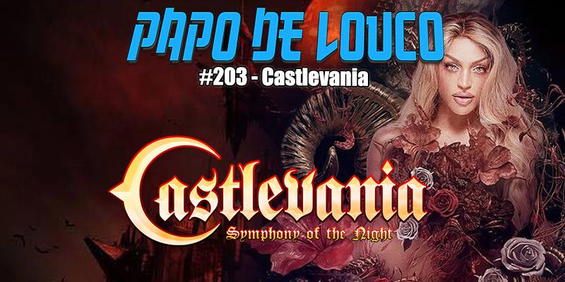 Papo de Louco #203 – Castlevania