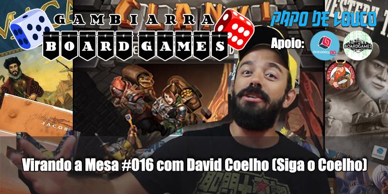 GBG Virando a Mesa #016 com David Coelho (Siga o Coelho)
