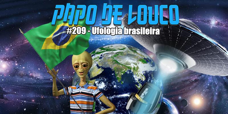 Papo de Louco #209 – Ufologia brasileira